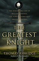 the-greatest-knight-remarkable-life-of-william-marshal-power-behind-five-english-thrones-thomas-asbridge-130x200